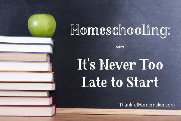 Homeschooling:  It's Never Too Late to  Start