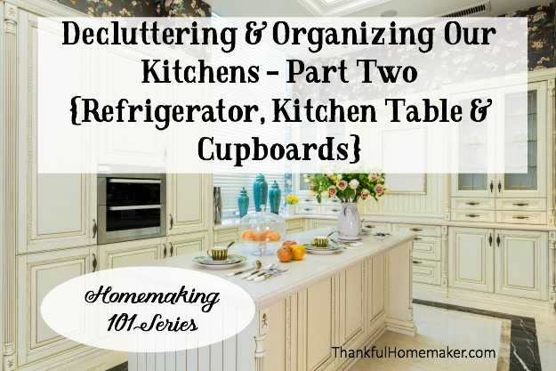 Decluttering & Organizing Our Kitchens - Part Two - Kitchen Table, Refrigerator & Cupboards. @mferrell